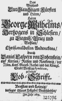 Dem Weyland Durchlauchtigen Fuersten [...] Herrn George Wilhelms, Hertzogens in Schlesien [...] gefertige Lob-Schrifft.