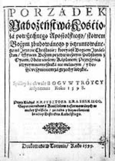 Porządek Nabożeństwa Kośćioła powszechnego Apostolskiego, słowem Bożym zbudowanego y ugruntowanego na Jezusie Christuśie [...] / Spisany [...] Roku 1598 Przez [...] Krzysztofa Krainskiego [...].