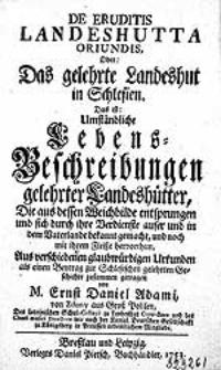 De eruditis Landeshutta oriundis, Oder Das gelehrte Landeshut in Schlesien : Das ist Umständliche Lebens-Beschreibungen gelehrter Landeshütter [...] / zusammen getragen von M. Ernst Daniel Adami [...].