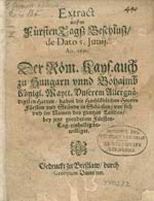 Extract außm Fürsten Tagß Beschluß de Dato 5. Junii Ao. 1631 der Röm. Kays. auch zu Hungarn unnd Böhaimb Königl. Maytt.[...] haben die [...] Herren Fürsten und Stände in Schlesien [...] bey jetzt geendetem Fürsten-Tag einhellig bewilliget.