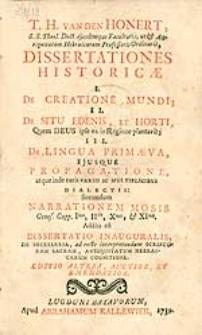T. H. Van Den Honert [...] Dissertationes Historicae I. De Creatione Mundi; II De Situ Edenis, Et Horti [...]; III. De Lingua Primaeva [...]. Secundum Narrationem Mosis [...].