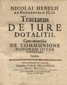 Nicolai Henelii ab Hennenfeld JCti Tractatus de jure dotalitii, Cum mantissa de communione bonorum inter conjuges. Ejusdem.