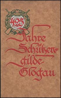 Festschrift zum 425jaehrigen Jubilaeum der Schuetzengilde Glogau. Jubilaeumsfeier vom 27. August bis 4. September (...)