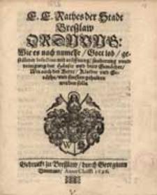 E. E. Rathes der Stadt Bresslaw Ordnung: Wie es nach numehr, Gott lob, gestilleter Infection [...], Wie auch der Bette, Kleider und Geräthe [...].