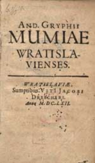 And. Gryphii Mumiae Wratislavienses.