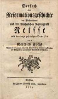 Versuch einer Reformationsgeschichte des Fürstenthums und der Bischöflichen Residenzstadt Neisse mit dazu gegörigen Beweisen / von Gottlieb Fuchs [...].