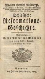 Abraham Gottlob Rosenbergs [...] Schlesische Reformations-Geschichte [...].