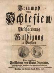 Triumph Von Schlesien, Oder Beschreibung Der Huldigung zu Bressalu