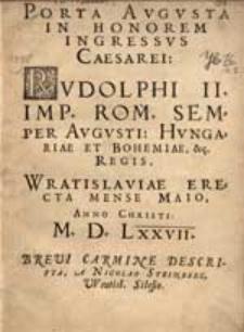 Porta Augusta In Honorem Ingressus Caesarei Rudolphi II. Imp. Rom [...]  Vratislaviae Erecta Mense Maio  Anno [...] Carmine Descripta [...].