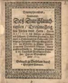 Triumphirendes Frewdenfest dess Durchlauchtigsten [...] Herrn Matthiae dess Andern [...] Königlichen Einzuges in die Hauptstadt Bresslaw [...].18 Septembris, Anno 1611 [...].