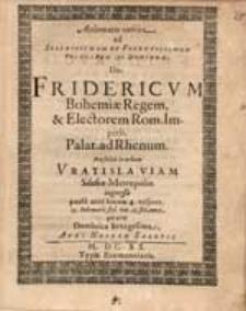 Acclamatio votiva ad [...] Fridericum, Bohemiae regem et electorem Rom.imperii, Palat. ad Rhenum pro felici in urbem Vratislaviam [...] ingressu [ ...]