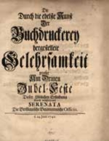 Die Durch die edelste Kunst der Buchdruckerey hergestellte Gelehrsamkeit [...]
