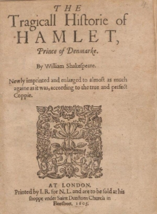 The Tragicall Historie of Hamlet, Prince of Denmarke / By William Shakespeare. Newly imprinted and enlarged [...].