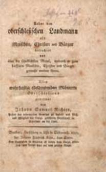 Ueber den oberschlesischen Landmann als Menschen, Christen ind Bürger betrachtet [...] Allen wahrhaftig edeldenkenden Männern Oberschlesiens gewidmet [...].