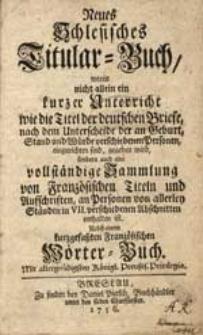 Neues Schlesisches Titular-Buch [...] Nebst einem kurzgefaßten Französischen Wörter-Buch.