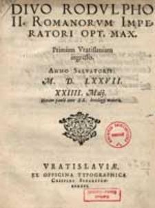 Divo Rodulpho II. Romanorum Imperatorum [...]. Primum Vratislaviam ingresso.