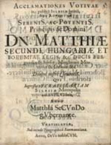 Acclamationes Votivae in publica Silesiae Caetitia, sub Adventum [...] Dn. Matthiae II, Hungar. et Boh. Regis [ ...], qui Ingressus est Vratislaviam […].