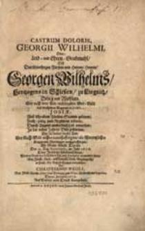 Castrum Doloris Georgii Wilhelmii, Oder Leid-und Ehren-Grabmahl [...] Georgen Wilhelms, Hertzogens in Schlesien [...] / Von Christiano Pauli [...] Den 30. Januarii 1676 [...] zum Druck übergeben.