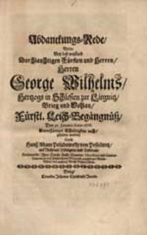Abdanckungs-Rede, Welche Bey deß [...] Herren George Wilhelms, Hertzogs in Schlesien zur Liegnitz [...] gehalten worden / Durch Hanß Adam Posadowsky [...].