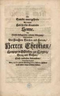 Fürstliches Liegnitz-Brieg-Wohlauisches Uber Zweyer Durchlauchtigkeiten Vaters und Sohnes Höchst-betrauerlichem Abschiede, Denck-und Klag-Gedächtnüß [...] / Aufgerichtet von Johann-Anton Tralles [...].