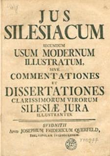 Jus Silesiacum Secundum Usum Modernum Illustratum Sive Commentationes Et Dissertationes Clarissimorum Virorum Silesiae Jura Illustrantes.