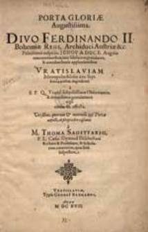 Porta gloriae augustissima divo Ferdinando II. Bohemiae Regi, archiduci Austriae &c.[...].