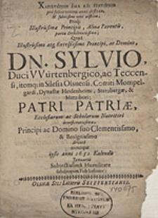 Charisteerion hama kai eukterion [gr.] pro felici veteris anni defluxu, [...] Proq[ue] Illustrissimae Principis [...] partu Desideratissimo; Quod [...] Sylvio, Duci Würtenbergico, ac Teccensi, itemq[ue] in Silesia Olsnensi [...] nuncupat ipsis anni 1651 Kalendis Januariis [...] subditorum Filelissimus:.