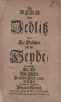Der Herr von Zedlitz liebt Die Fräulein von der Heyde So wünscht [...] Andächtiger Vorbitter Benjamin Schmolck [...].