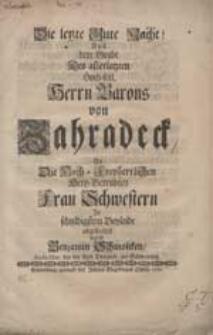 Die letzte Gute Nacht! Aus dem Grabe Des allerletzten Hoch-seel. Herrn Barons von Zahradeck An Die [...] Frau Schwestern [...] durch Benjamin Schmolcken [...].