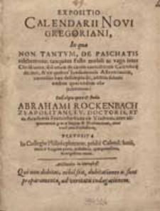 Expositio Calendarii Novi Gregoriani, In qua Non Tantum De Paschatis celebratione [...] sed etiam de causis correctionis Calendarij dicitur [...] / Conscripta opera & studio Abrahami Rockenbach [...].