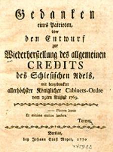 Gedanken eines Patrioten, über den Entwurf zur Wiederherstellung des allgemeinen Credits des Schlesischen Adels, mit beygedruckter allerhöchster [...] Cabinets-Orde vom 29ten August 1769.