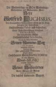 Als hochwürdige in Gott Andächtige [...] Herr Gottfried Fuchsius [...] Seinen Namens-Tag 1710. d. 6. Martii vergmügt celebrirte [...] Seiner Hochwürden Liebe [...] recommendiren die daselbst studierende Jugend