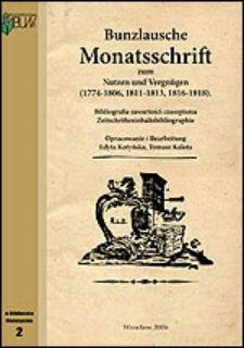 Bunzlausche Monatsschrift zum Nutzen und Vergnügen (1774-1806, 1811-1813, 1816-1818). Bibliografia zawartości czasopisma / Zeitschrifteninhaltsbibliographie. [DjVu]