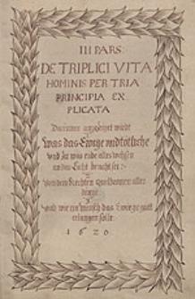 III Pars de Triplici Vita Hominis Per Tria Principia Explicata. IV Pars Librorum Philosophicorum Continens Descriptionem Ortus Animae eiusdem Naturae, Essentiae et Proprietatum