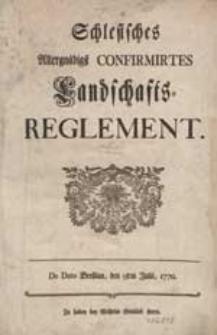 Schlesisches Allergnädigst Confirmirtes Landschafts-Reglement. De Dato Breßlau, den 9ten Julii, 1770.
