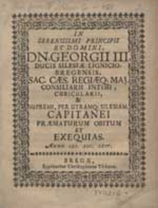In Serenissimi Principis Et Domini Dn. Georgii III. Ducis Silesiae Lignicio-Bregensis [...] Obitum Et Exequias [...].