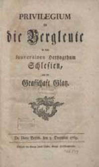 Privilegium für die Bergleute in dem [...] Hertzogthum Schlesien und der Grafschaft Glatz. De Dato Berlin, den 3. December 1769.