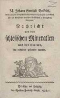 M. Johann Gottlieb Volkelts [...] Nachricht von den schlesischen Mineralien und den Oertern, wo dieselben gefunden werden.
