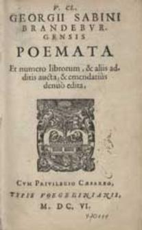 V.cl. Georgii Sabini Brandeburgensis Poemata Et numero librorum, & [et] aliis additis aucta, & [et] emendatius denuo edita [...].
