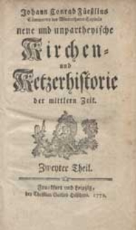 Johann Conrad Füeßlins [...] neue und unpartheyische Kirchen- und Ketzerhistorie der mittlern Zeit. Th.2.