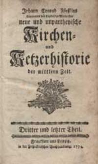 Johann Conrad Füeßlins [...] neue und unpartheyische Kirchen- und Ketzerhistorie der mittlern Zeit. Th.3.