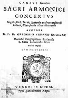 Sacri armonici concentus singulis, binis, ternis, quaternis vocibus concinendi nec non, et symphonia tribus instrumentis [...]