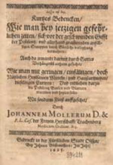Kurtzes Bedencken, Wie man bey jetzigen gefehrlichen zeiten sich vor der geschwinden Gifft der Pestilentz [...] verwahren [...] / Durch Johannem Mollerum [...].