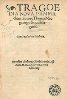 Tragoedia Nova Pammachius / autore Thoma Naogeorgo Straubingensi ; Cum Praefatione luculenta.