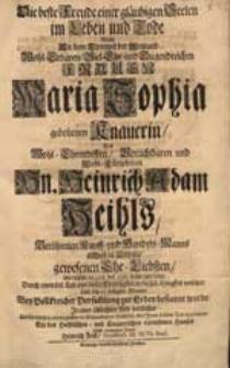 Die beste Freude einer gläubigen Seelen im Leben und Tode Wolte An dem Exempel der [...] Frauen Maria Sophia gebohrnen Knauerin [...] In einer schlechten Arie vorstellen [...] Heinrich Feist [...].