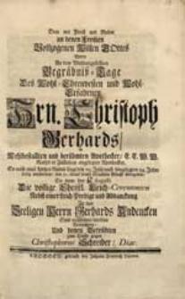Dem mit Preiß und Ruhm an denen From[m]en Vollzogenen Willen Gottes Wolte An dem [...] Begräbniß-Tage [...] Christoph Gerhards [...] Betrachten [...] Christophorus Schreiber, Diac.