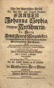 Uber den schmertzlichen Verlust Der [...] Frauen Johanna Sophia, Gebohrner Kretschmerin [...] Johan[n] Heinrich Morgenbessers [...] Ehe-Frauen, Welche [...] den 15. Junii, Anno 1723. [...] Ihren [...] Lebens-Wandel [...] beschlossen, suchte [...] den [...] Witwer [...] aufzurichten Johann Gabriel Stephani.