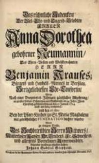 Das rühmliche Andencken Der [...] Frauen Anna Dorothea gebohrner Neumannin [...] Benjamin Krauses [...] Ehe-Consortin, Welche [...] den 10 Januar. 1724. [...] verschieden [...] Wolte [...] zu erhalten suchen Johann Gabriel Stephani.