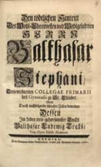 Den tödtlichen Hintritt Des [...] Herrn Balthasar Stephani [...] Wolte [...] beweinen [...] Balthasar Ludewig Trallß.