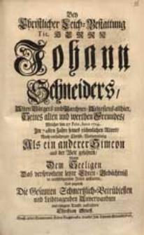 Bey Christlicher Leich-Bestattung [...] Johann Schneiders [...] Welcher den 27 Febr. Anno 1724. [...] aus der Welt gefahren, Wolte [...] Das [...] Ehren-Gedächtniß [...] abstatten [...] Christian Stieff.